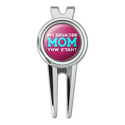 Because I'm Mom That's Why Funny Golf Divot Repair Tool and